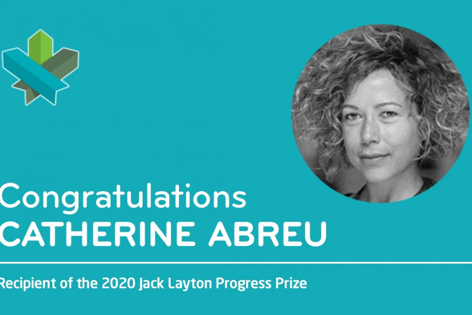 Our Executive Director Catherine Abreu receives the 2020 Jack Layton Progress Prize